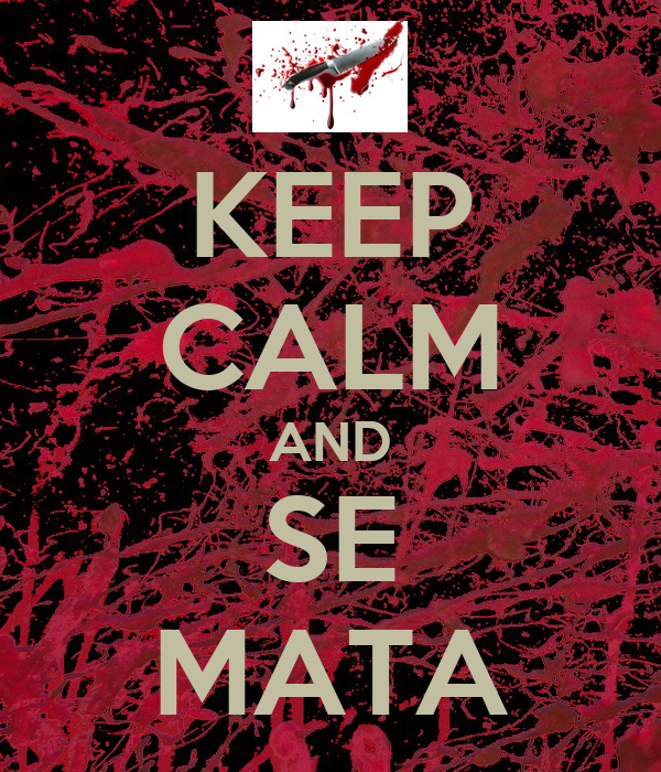 KEEP CALM AND SE MATA