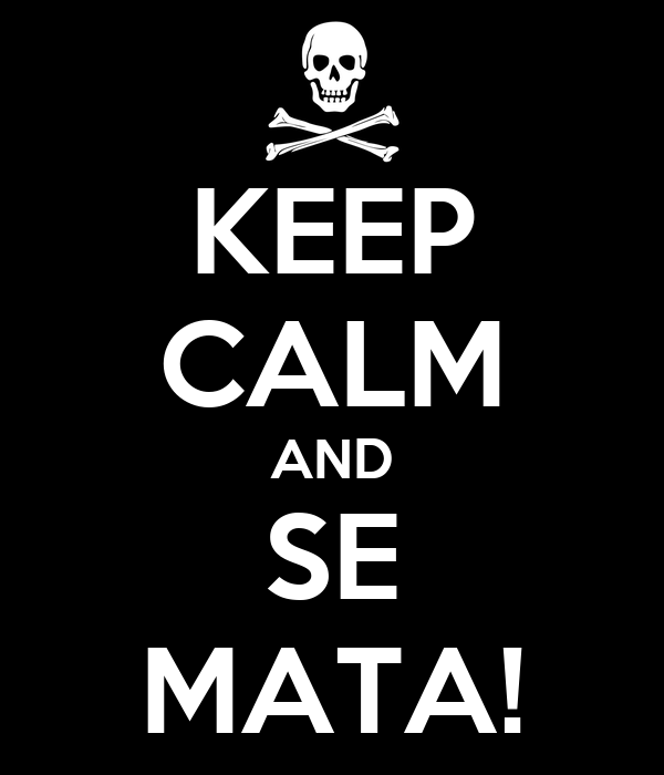 KEEP CALM AND SE MATA!