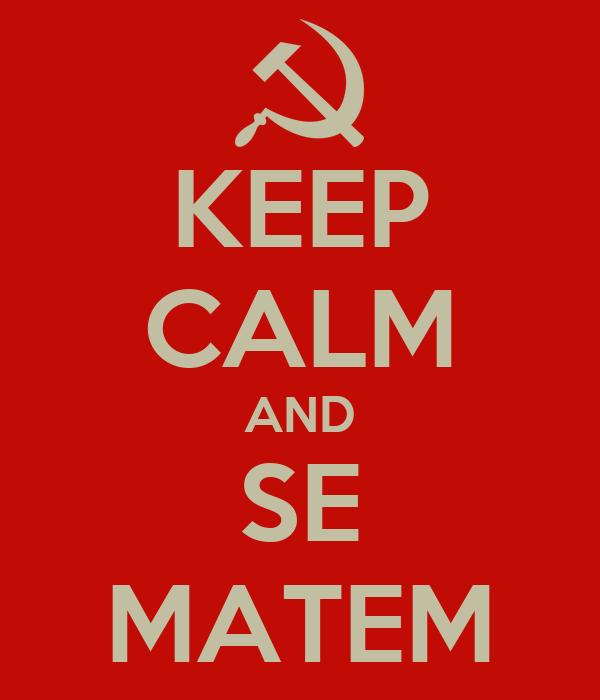 KEEP CALM AND SE MATEM