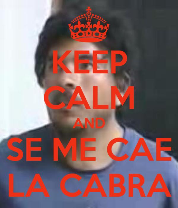 KEEP CALM AND SE ME CAE LA CABRA