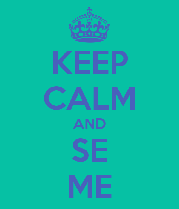 KEEP CALM AND SE ME