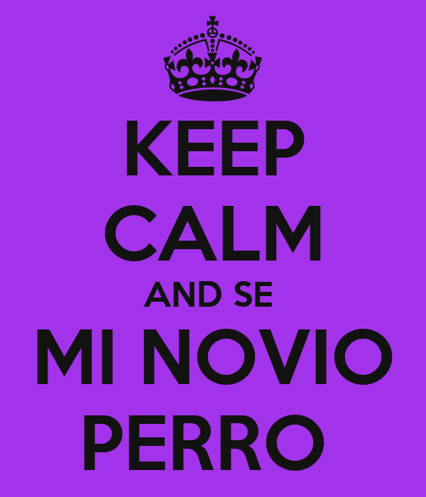 KEEP CALM AND SE  MI NOVIO PERRO