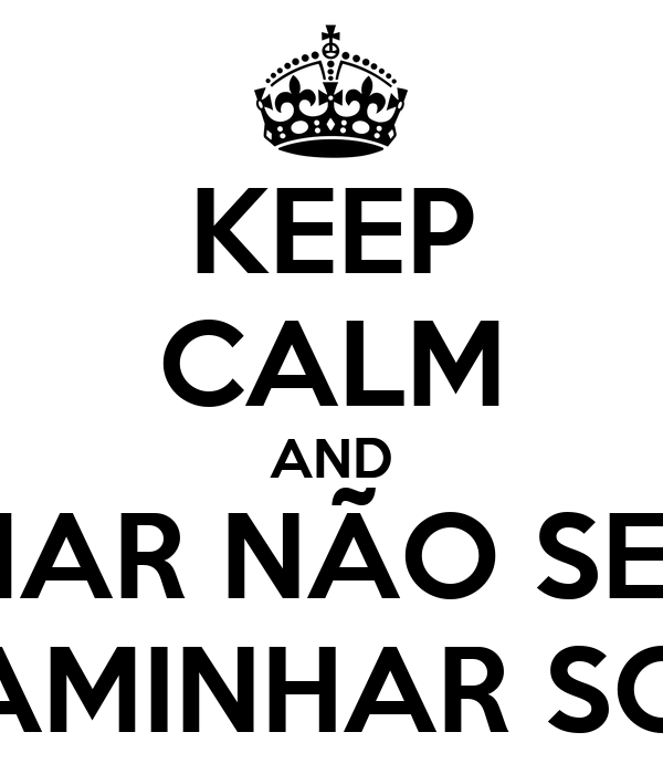KEEP CALM AND SE O MAR NÃO SE ABRIR DEUS TE FAZ CAMINHAR SOBRE AS ÁGUAS
