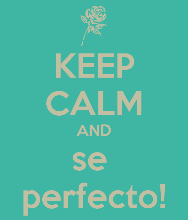 KEEP CALM AND se  perfecto!