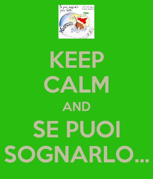 KEEP CALM AND SE PUOI SOGNARLO...