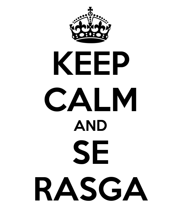 KEEP CALM AND SE RASGA