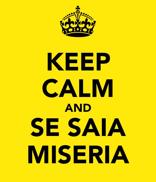 KEEP CALM AND SE SAIA MISERIA