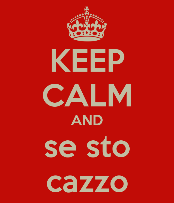 KEEP CALM AND se sto cazzo
