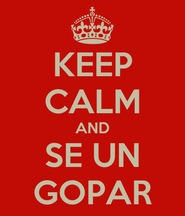KEEP CALM AND SE UN GOPAR