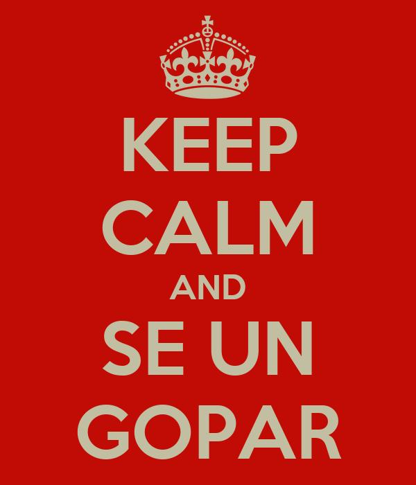 KEEP CALM AND SE UN GOPAR