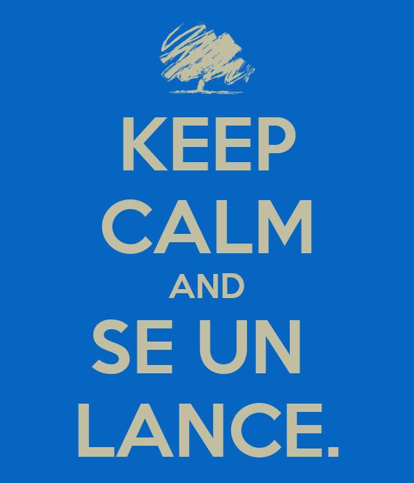 KEEP CALM AND SE UN  LANCE.