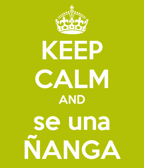 KEEP CALM AND se una ÑANGA