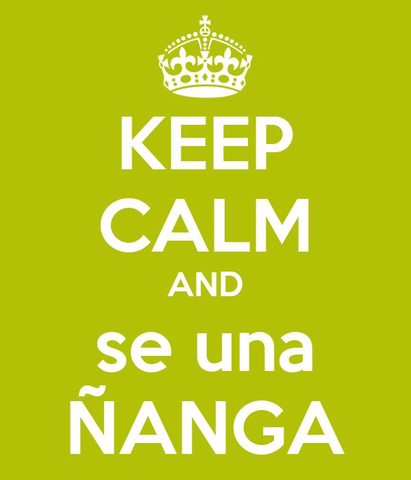 KEEP CALM AND se una ÑANGA