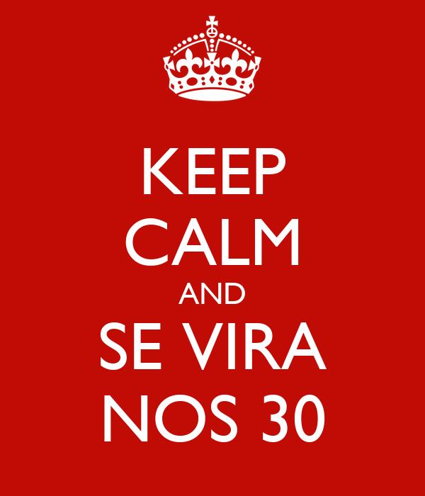 KEEP CALM AND SE VIRA NOS 30