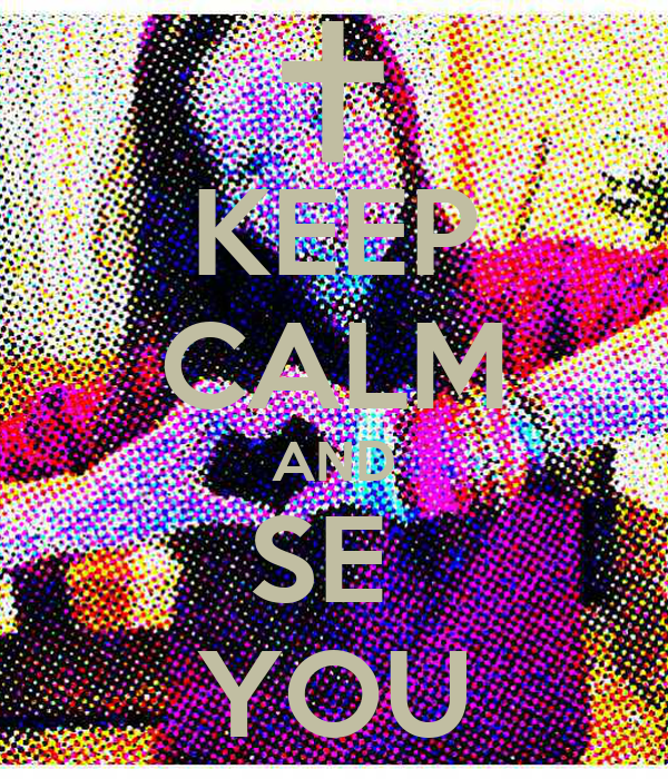 KEEP CALM AND SE  YOU