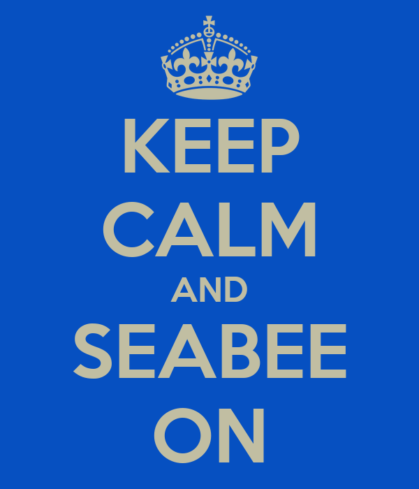 KEEP CALM AND SEABEE ON