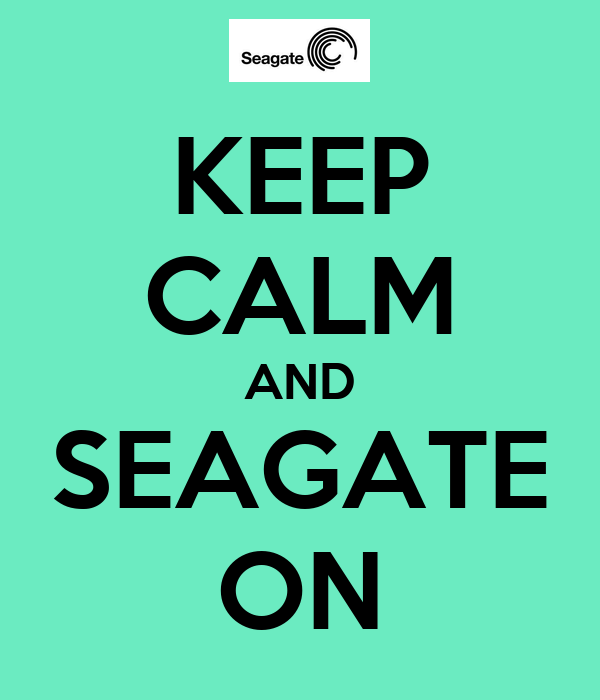 KEEP CALM AND SEAGATE ON