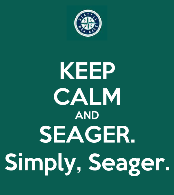 KEEP CALM AND SEAGER. Simply, Seager.