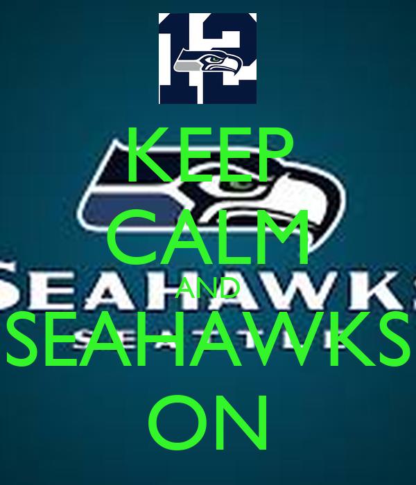 KEEP CALM AND SEAHAWKS ON