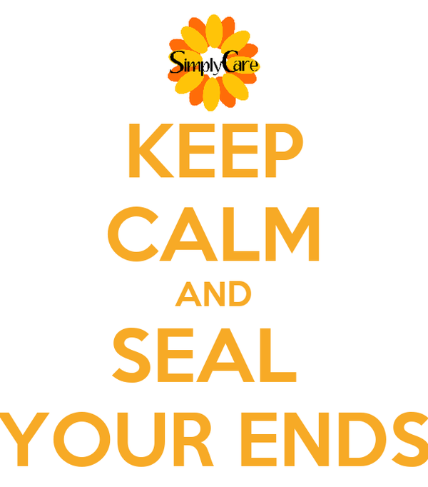 KEEP CALM AND SEAL  YOUR ENDS