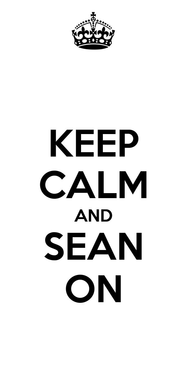 KEEP CALM AND SEAN ON