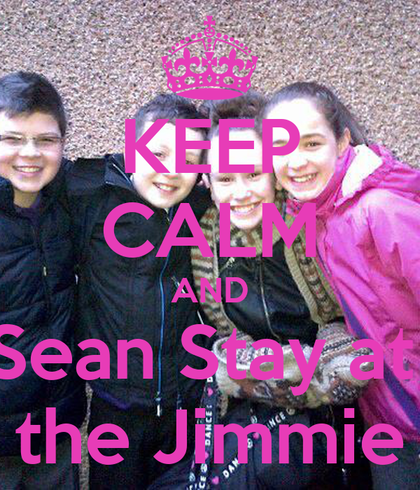 KEEP CALM AND Sean Stay at  the Jimmie