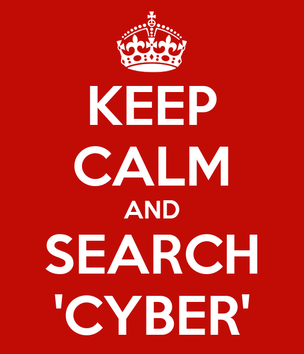 KEEP CALM AND SEARCH 'CYBER'