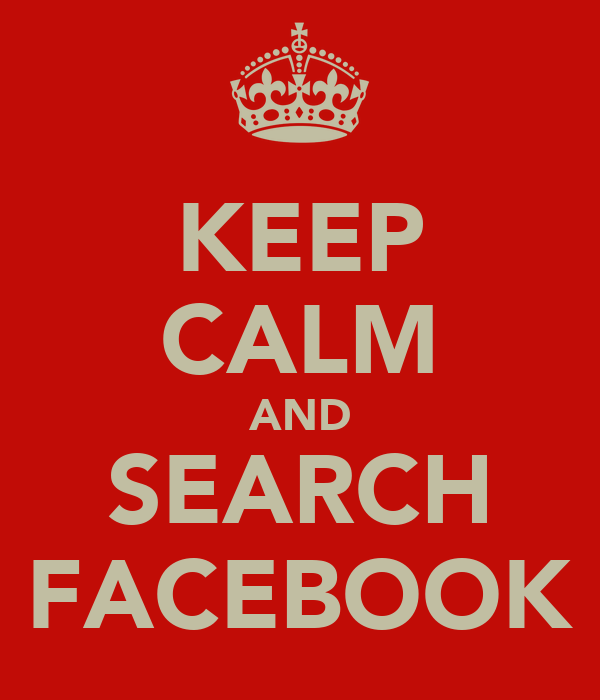 KEEP CALM AND SEARCH FACEBOOK