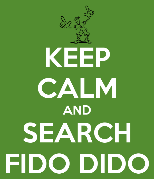KEEP CALM AND SEARCH FIDO DIDO
