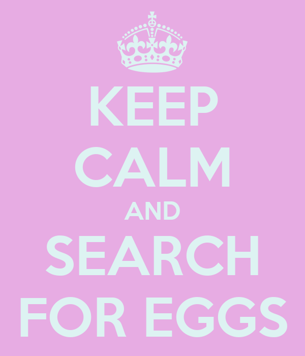 KEEP CALM AND SEARCH FOR EGGS