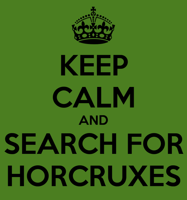 KEEP CALM AND SEARCH FOR HORCRUXES