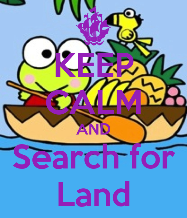 KEEP CALM AND Search for Land