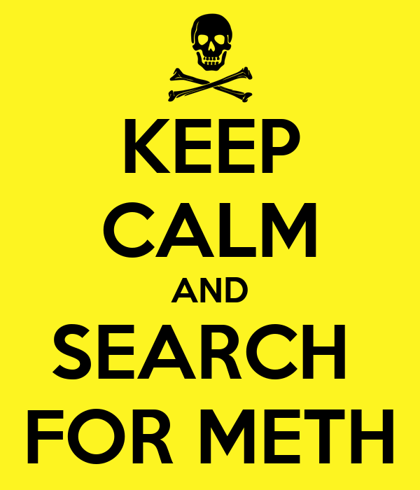 KEEP CALM AND SEARCH  FOR METH