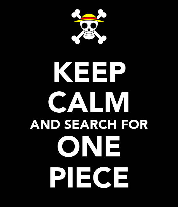 KEEP CALM AND SEARCH FOR ONE PIECE