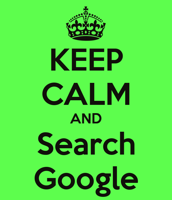 KEEP CALM AND Search Google