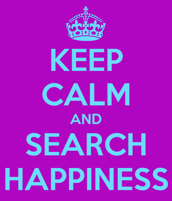 KEEP CALM AND SEARCH HAPPINESS