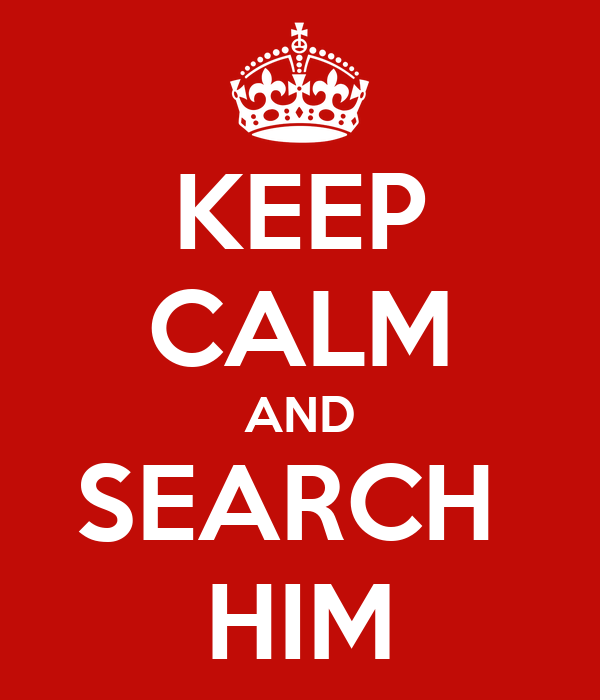 KEEP CALM AND SEARCH  HIM