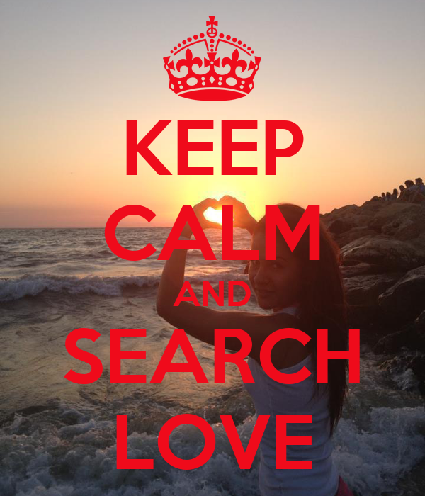 KEEP CALM AND SEARCH LOVE
