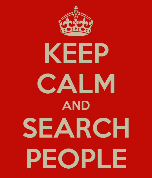 KEEP CALM AND SEARCH PEOPLE