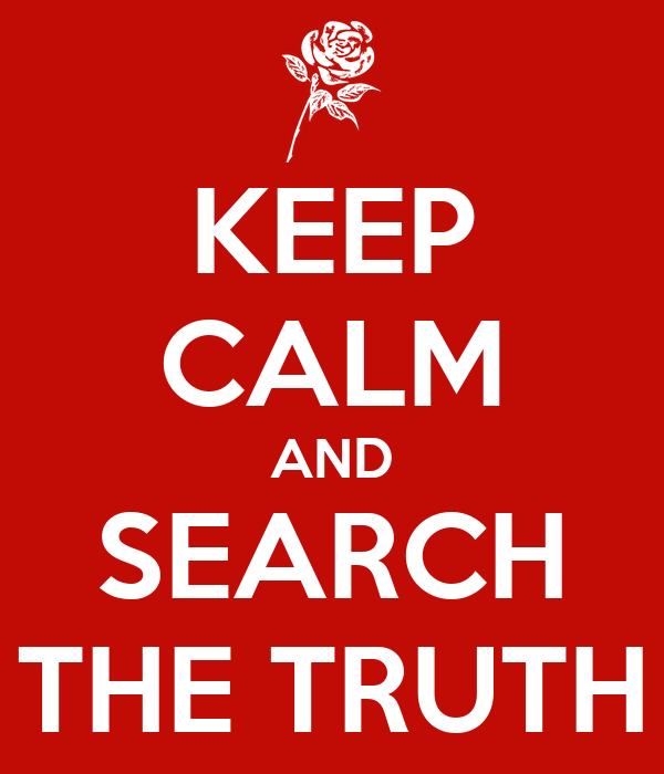 KEEP CALM AND SEARCH THE TRUTH