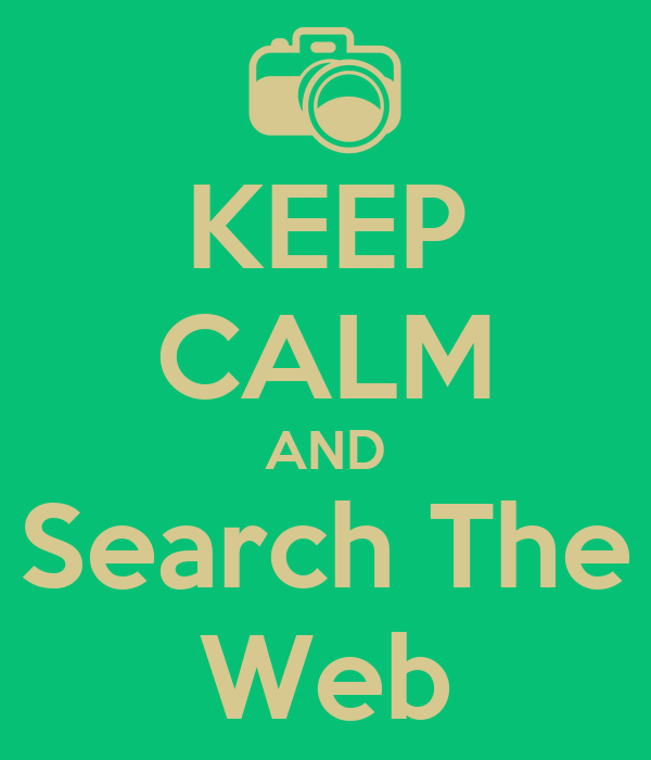 KEEP CALM AND Search The Web