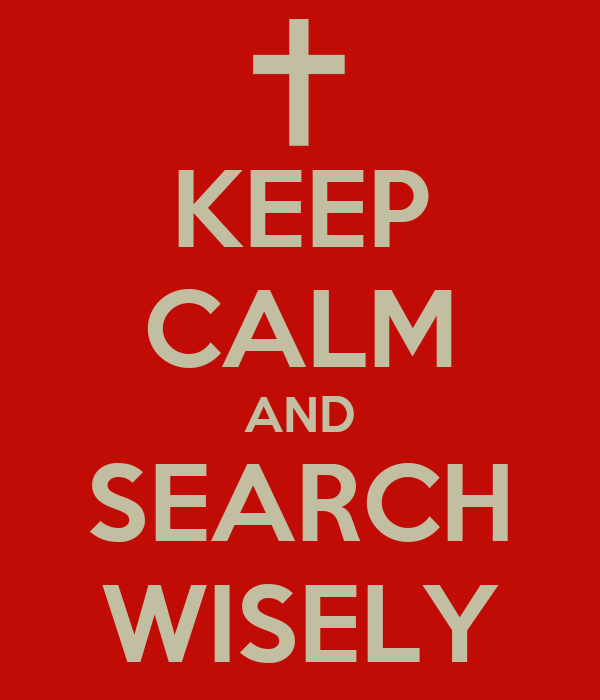 KEEP CALM AND SEARCH WISELY