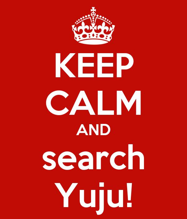 KEEP CALM AND search Yuju!