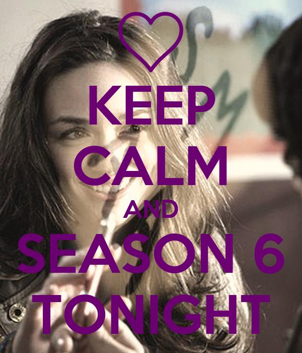 KEEP CALM AND SEASON 6 TONIGHT