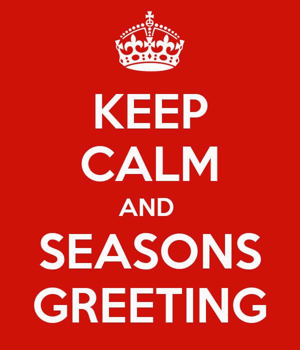 KEEP CALM AND  SEASONS GREETING