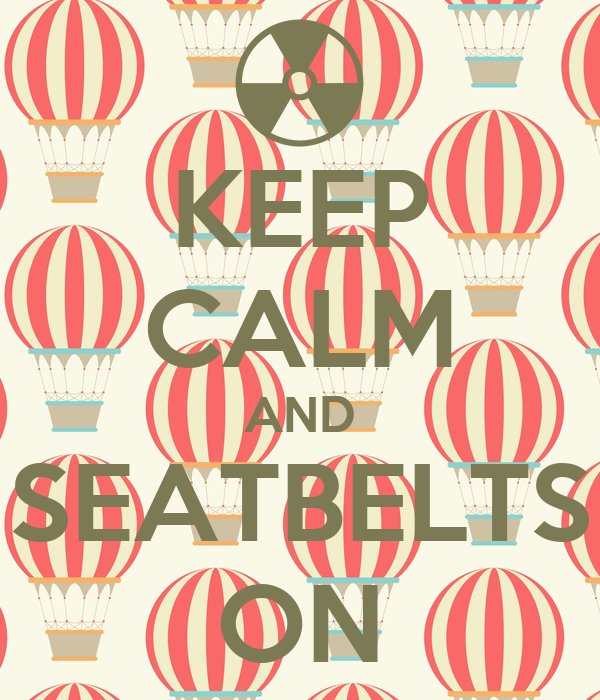 KEEP CALM AND SEATBELTS ON