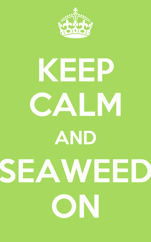 KEEP CALM AND SEAWEED ON