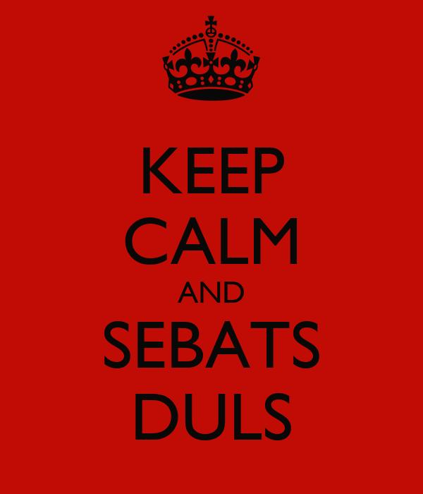 KEEP CALM AND SEBATS DULS