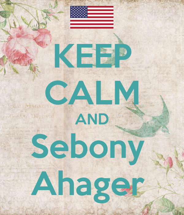 KEEP CALM AND Sebony  Ahager