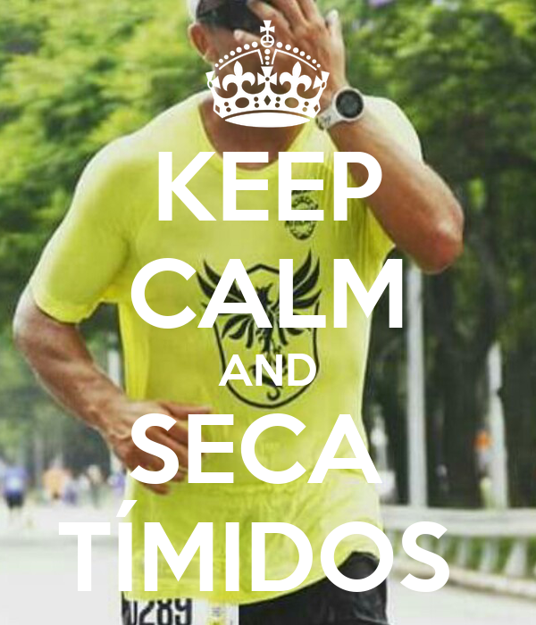 KEEP CALM AND SECA  TÍMIDOS